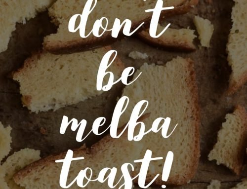 Don't Be Melba Toast