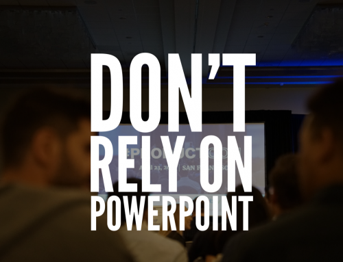 Don't Rely On PowerPoint